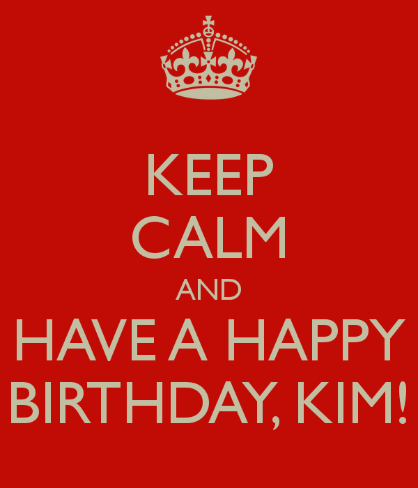 keep-calm-and-have-a-happy-birthday-kim-1